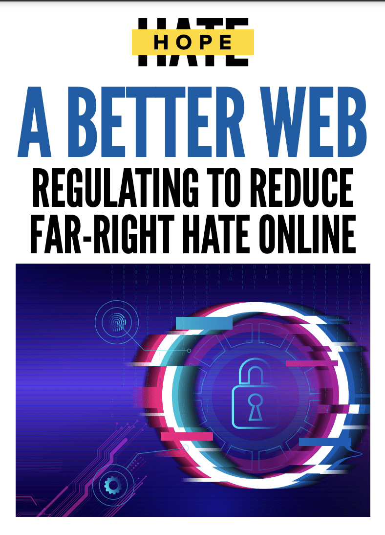 A BETTER WEB: REGULATING TO REDUCE FAR-RIGHT HATE ONLINE